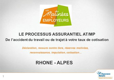 RHONE - ALPES LE PROCESSUS ASSURANTIEL AT/MP