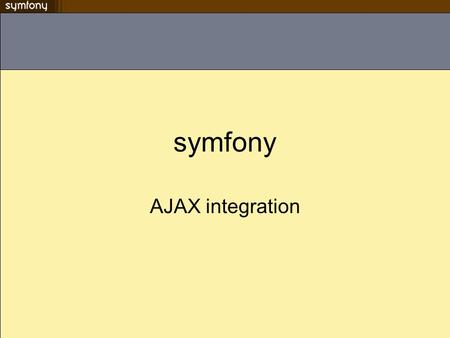 Symfony AJAX integration.