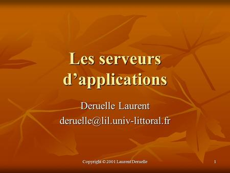 Copyright © 2001 Laurent Deruelle 1 Les serveurs dapplications Deruelle Laurent