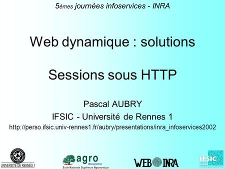 Web dynamique : solutions Sessions sous HTTP Pascal AUBRY IFSIC - Université de Rennes 1