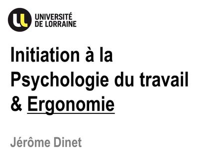 Initiation à la Psychologie du travail & Ergonomie