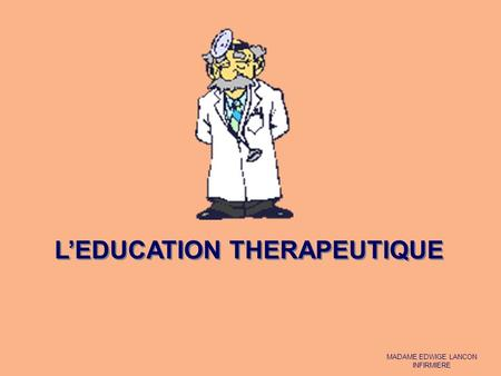LEDUCATION THERAPEUTIQUE MADAME EDWIGE LANCON INFIRMIERE.