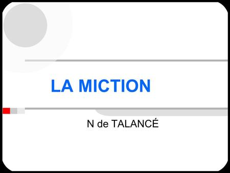 LA MICTION N de TALANCÉ. LA MICTION Débit de formation de lurine environ 1ml/min an cas dhydratation normale Distension de la vessie sans augmentation.