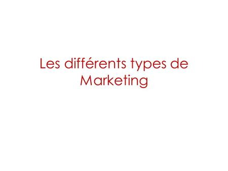 Les différents types de Marketing