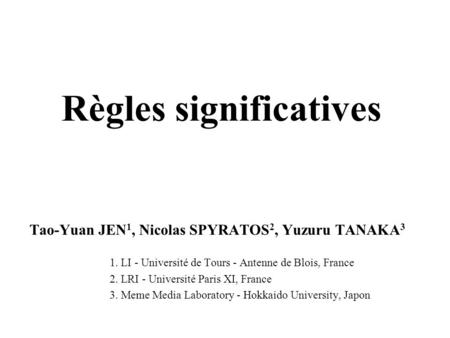 Règles significatives Tao-Yuan JEN 1, Nicolas SPYRATOS 2, Yuzuru TANAKA 3 1. LI - Université de Tours - Antenne de Blois, France 2. LRI - Université Paris.