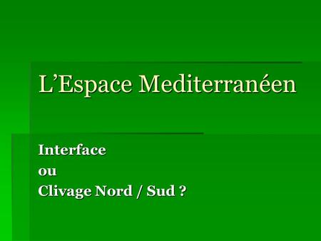 LEspace Mediterranéen Interfaceou Clivage Nord / Sud ?