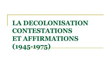 LA DECOLONISATION CONTESTATIONS ET AFFIRMATIONS ( )