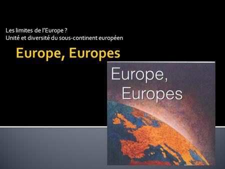 Europe, Europes Les limites de l'Europe ?