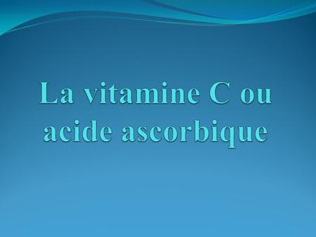 La vitamine C ou acide ascorbique