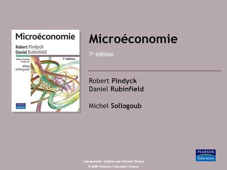 ® 2009 Pearson Education France Microéconomie 7 e édition Robert Pindyck Daniel Rubinfield Michel Sollogoub transparents traduits par Vincent Dropsy.