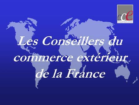 Les conseillers du commerce ext rieur de la france ppt for Conseillers du commerce exterieur