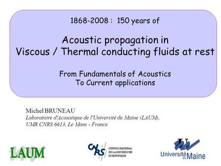 1868-2008 : 150 years of Acoustic propagation in Viscous / Thermal conducting fluids at rest From Fundamentals of Acoustics To Current applications Michel.