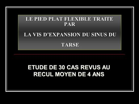 LE PIED PLAT FLEXIBLE TRAITE PAR LA VIS D'EXPANSION DU SINUS DU TARSE