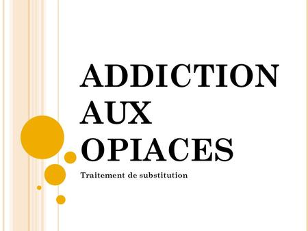 ADDICTION AUX OPIACES Traitement de substitution.