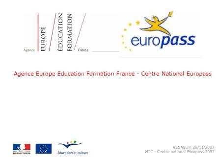 RENASUP, 26/11/2007 MPC - Centre national Europass 2007 Agence Europe Education Formation France - Centre National Europass.