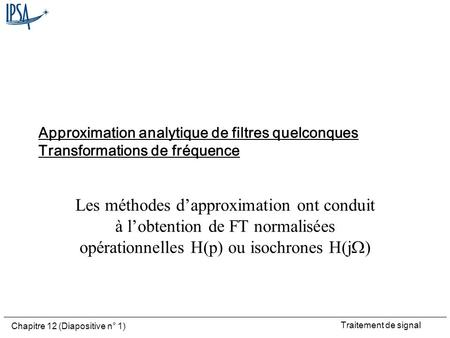 Approximation analytique de filtres quelconques Transformations de fréquence Les méthodes d'approximation ont conduit à l'obtention de FT normalisées opérationnelles.