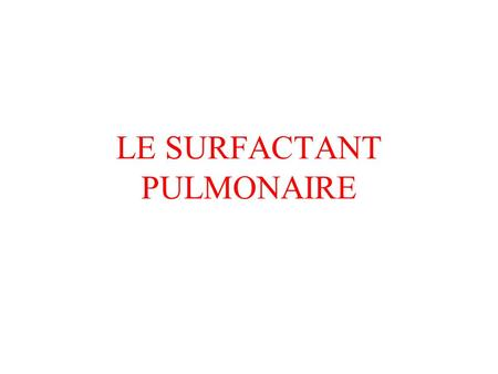 LE SURFACTANT PULMONAIRE