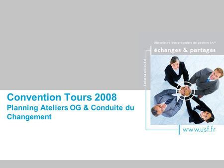 Titre du document Convention Tours 2008 Planning Ateliers OG & Conduite du Changement.