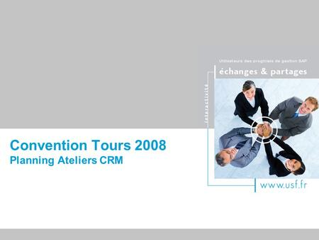 Titre du document Convention Tours 2008 Planning Ateliers CRM.