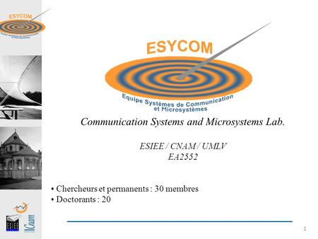 1 Communication Systems and Microsystems Lab. ESIEE / CNAM / UMLV EA2552 Chercheurs et permanents : 30 membres Doctorants : 20.