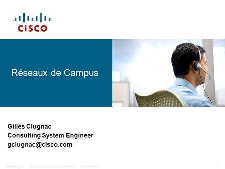© 2006 Cisco Systems, Inc. All rights reserved.Cisco ConfidentialPresentation_ID 1 Réseaux de Campus Gilles Clugnac Consulting System Engineer