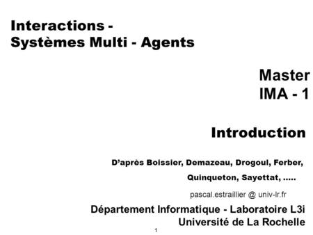 Interactions - Systèmes Multi - Agents Master IMA - 1 Introduction