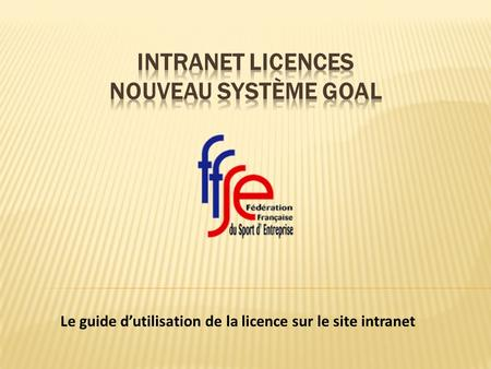 Le guide dutilisation de la licence sur le site intranet.