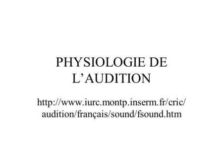 PHYSIOLOGIE DE LAUDITION  audition/français/sound/fsound.htm.
