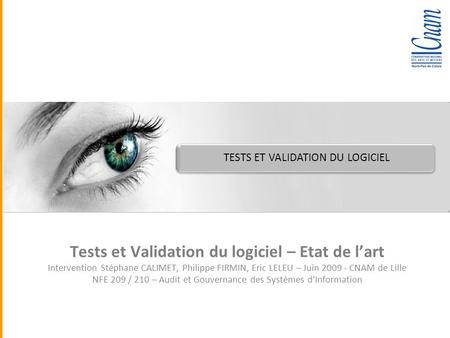 Quadra Informatique TESTS ET VALIDATION DU LOGICIEL Tests et Validation du logiciel – Etat de lart Intervention Stéphane CALIMET, Philippe FIRMIN, Eric.