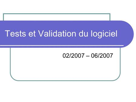 Tests et Validation du logiciel 02/2007 – 06/2007.