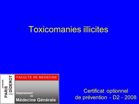 Toxicomanies illicites Certificat optionnel de prévention - D2 - 2008.