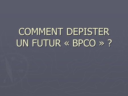 COMMENT DEPISTER UN FUTUR « BPCO » ?. PLAN Introduction / Définition Introduction / Définition Epidémiologie Epidémiologie Dépistage Dépistage Conclusion.