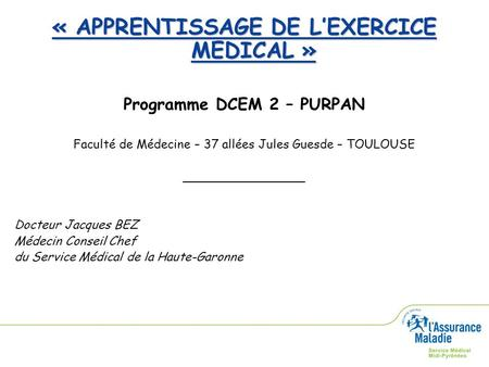 « APPRENTISSAGE DE L'EXERCICE MEDICAL » Programme DCEM 2 – PURPAN