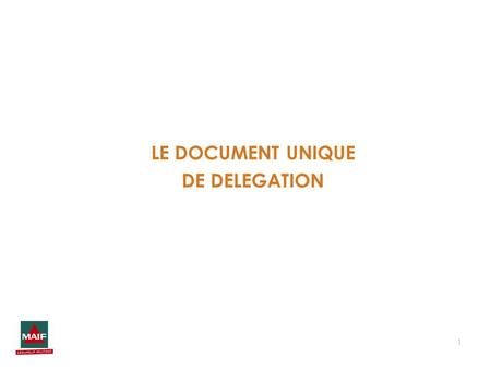 1 LE DOCUMENT UNIQUE DE DELEGATION. 2 UN DOCUMENT QUI PERMET DE DEFINIR LES RESPONSABILITES DES DIRIGEANTS PLEINEMENT CONSCIENTS DE LEUR PERIMETRE DE.