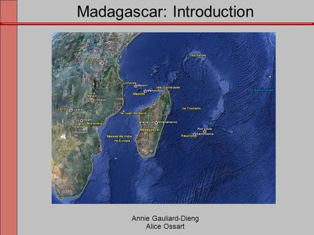 Madagascar: Introduction Annie Gauliard-Dieng Alice Ossart.