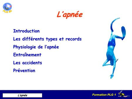Formation PLG 1 Lapnée Lapnée Introduction Les différents types et records Physiologie de lapnée Entraînement Les accidents Prévention.