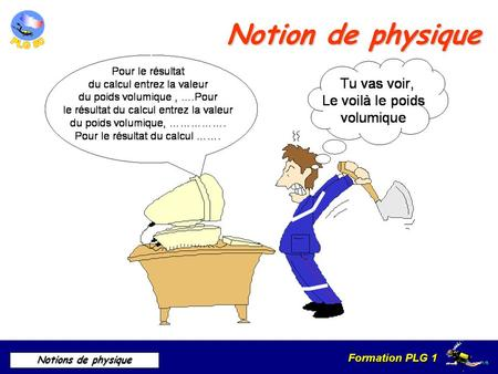 Formation PLG 1 Notions de physique Notion de physique.