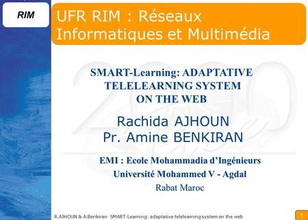 1 RIM R.AJHOUN & A.Benkiran SMART-Learning: adaptative telelearning system on the web SMART-Learning: ADAPTATIVE TELELEARNING SYSTEM ON THE WEB EMI : Ecole.