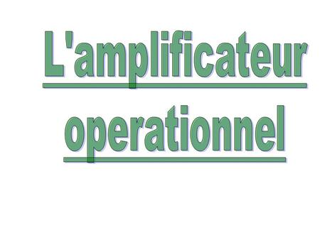L'amplificateur operationnel.