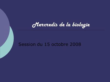 Mercredis de la biologie Session du 15 octobre 2008.