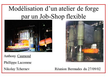 Modélisation d'un atelier de forge par un Job-Shop flexible