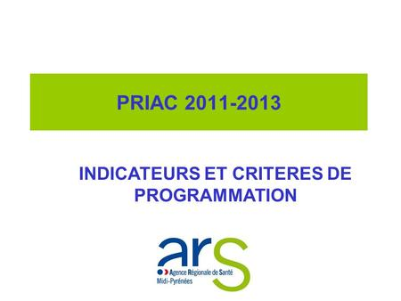 PRIAC 2011-2013 INDICATEURS ET CRITERES DE PROGRAMMATION.