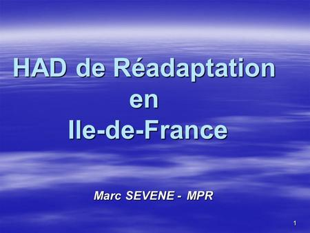 1 HAD de Réadaptation en Ile-de-France Marc SEVENE -MPR.