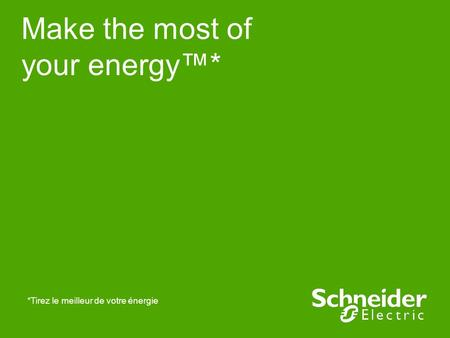 Make the most of your energy* *Tirez le meilleur de votre énergie.