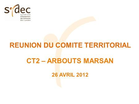 REUNION DU COMITE TERRITORIAL CT2 – ARBOUTS MARSAN 26 AVRIL 2012.