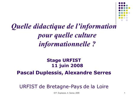 Stage URFIST   11 juin 2008 Pascal Duplessis, Alexandre Serres