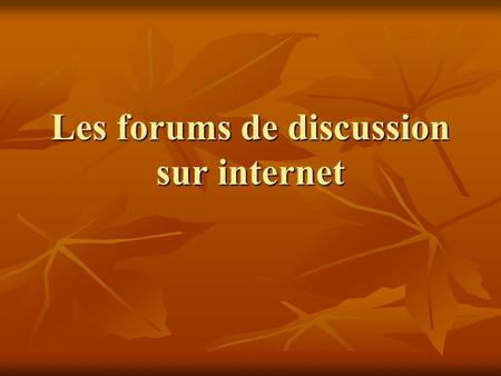 Les forums de discussion sur internet