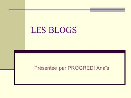 LES BLOGS Présentée par PROGREDI Anaïs. PLAN : INTRODUCTION I. PRESENTATION DES BLOGS II. DIFFERENTS TYPES DE BLOGS III. INTERET PEDAGOGIQUE DES BLOGS.