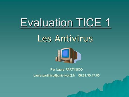 Evaluation TICE 1 Les Antivirus Par Laura PARTINICO 06.81.30.17.05.