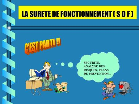 LA SURETE DE FONCTIONNEMENT ( S D F ) SECURITE, ANALYSE DES RISQUES, PLANS DE PREVENTION...